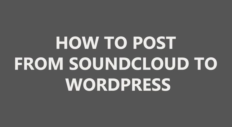 How to post from SoundCloud to wordpress
