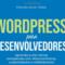 WordPress para Desenvolvedores: Aprenda a criar temas compatíveis com WooCommerce, customizáveis e redistribuíveis (Portuguese Edition)